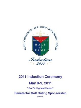 """2011 Induction Ceremony May 8-9, 2011 """"Golf's Highest Honor"""" Benefactor Golf Outing Sponsorship (2.11.11)"""