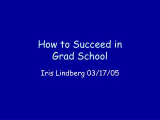 How to Succeed in  Grad School