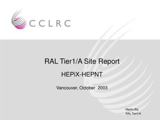 RAL Tier1/A Site Report HEPiX-HEPNT Vancouver, October  2003