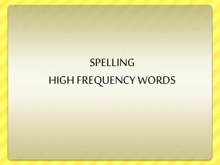 SPELLING  HIGH FREQUENCY WORDS