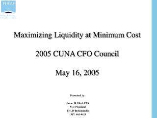 Maximizing Liquidity at Minimum Cost 2005 CUNA CFO Council May 16, 2005