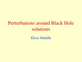 Perturbations around Black Hole solutions