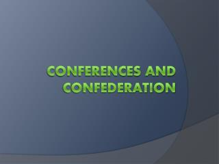 Conferences and Confederation