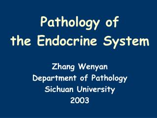 Pathology of  the Endocrine System Zhang Wenyan  Department of Pathology Sichuan University 2003