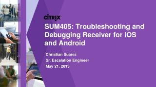 SUM405 :  Troubleshooting and Debugging Receiver for  iOS  and Android