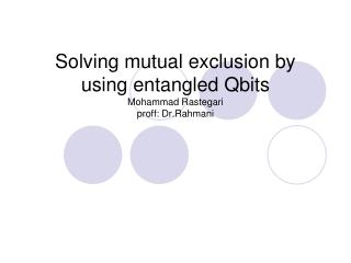 Solving mutual exclusion by using entangled Qbits Mohammad Rastegari proff: Dr.Rahmani