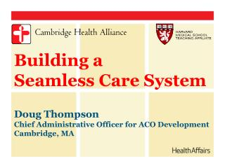 Building a  Seamless Care System Doug Thompson Chief Administrative Officer for ACO Development