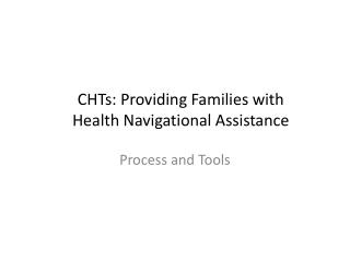 CHTs: Providing Families with  Health Navigational Assistance