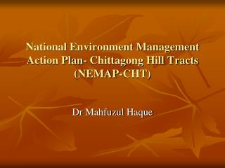 National Environment Management Action Plan- Chittagong Hill Tracts (NEMAP-CHT)