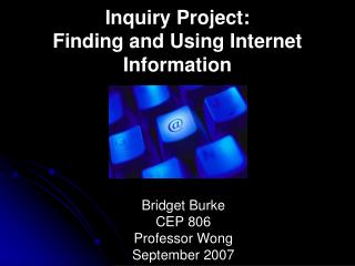 Inquiry Project: Finding and Using Internet Information
