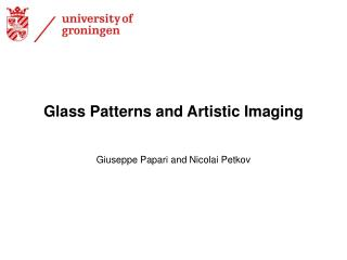 Glass Patterns and Artistic Imaging Giuseppe Papari and Nicolai Petkov