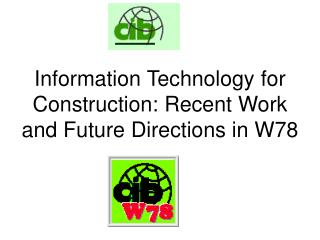 Information Technology for Construction: Recent Work and Future Directions in W78