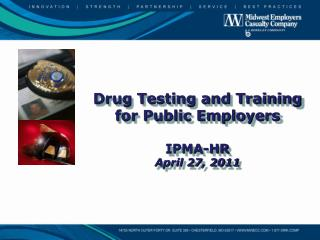 Drug Testing and Training for Public Employers IPMA-HR  April 27, 2011