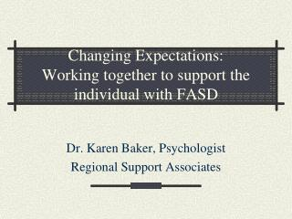 Changing Expectations: Working together to support the individual with FASD