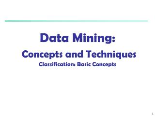 Data Mining:  Concepts and Techniques Classification: Basic Concepts