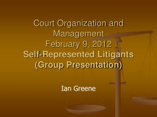 Court Organization and Management February 9, 2012 Self-Represented Litigants (Group Presentation)