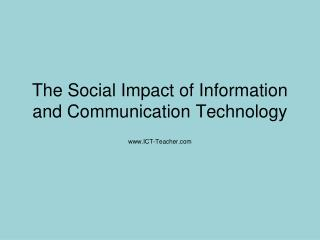 The Social Impact of Information and Communication Technology
