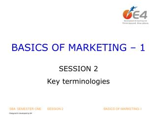 BASICS OF MARKETING – 1  SESSION 2 Key terminologies