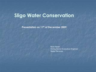 Sligo Water Conservation  Presentation on  11 th  of  December  2009
