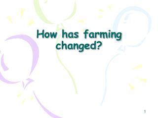 How has farming changed?