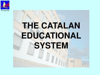 THE CATALAN  EDUCATIONAL SYSTEM