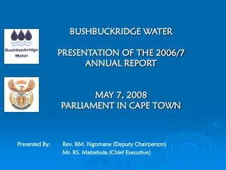 BUSHBUCKRIDGE WATER  PRESENTATION OF THE 2006/7 ANNUAL REPORT MAY 7, 2008  PARLIAMENT IN CAPE TOWN