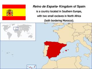Reino de España - Kingdom of Spain is a country located in Southern Europe,