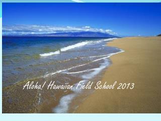 Aloha! Hawaiian Field School 2013