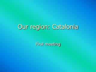 Our region :  Catalonia