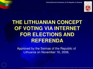 THE LITHUANIAN CONCEPT OF VOTING VIA INTERNET FOR ELECTIONS AND REFERENDA