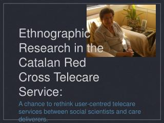 Ethnographic Research in the Catalan Red Cross Telecare Service: