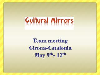Team meeting Girona -Catalonia May 9 th - 13 th