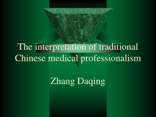 The interpretation of traditional Chinese medical professionalism Zhang Daqing