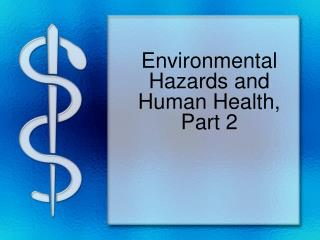 Environmental Hazards and Human Health, Part 2