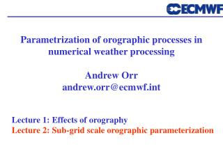 Parametrization of orographic processes in numerical weather processing Andrew Orr