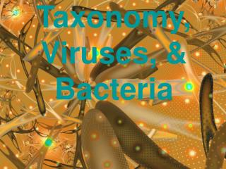 Taxonomy, Viruses, & Bacteria
