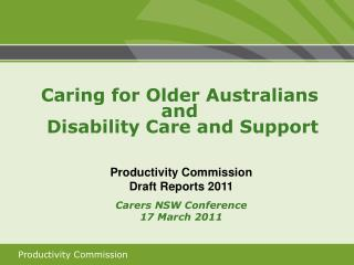 Productivity Commission Draft Reports 2011 Carers NSW Conference 17 March 2011