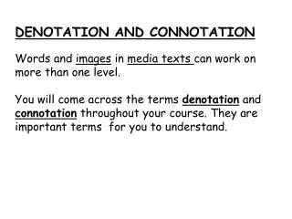 DENOTATION  AND  CONNOTATION Words and  images  in  media texts  can work on more than one level.