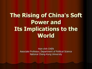 The Rising of China ' s Soft Power and  Its Implications to the World