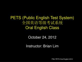 PETS (Public English Test System)  全国英语等级考试系统 Oral English Class October 24, 2012