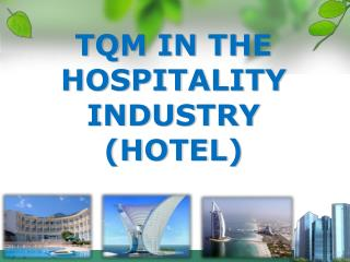 tqm in hotel industry This book presents a comprehensive view of concepts, principles and practices of total quality management (tqm) from basics through advanced tools and techniques for practical implementationit is well known that 'total organization involvement' in understanding and implementing tqm, along with the integrated business strategy, provided japanese organizations with a strong platform for a .