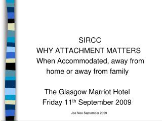 SIRCC WHY ATTACHMENT MATTERS When Accommodated, away from