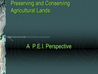 Preserving and Conserving Agricultural Lands:
