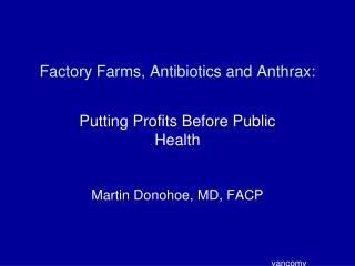 Factory Farms, Antibiotics and Anthrax: