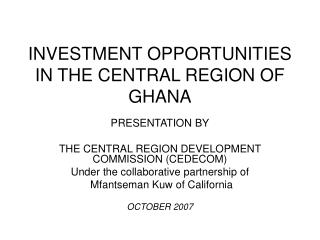 INVESTMENT OPPORTUNITIES IN THE CENTRAL REGION OF GHANA