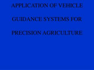 DEVELOPMENT AND  APPLICATION OF VEHICLE  GUIDANCE SYSTEMS FOR       PRECISION AGRICULTURE