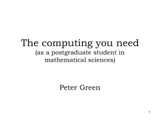 The computing you need (as a postgraduate student in mathematical sciences)