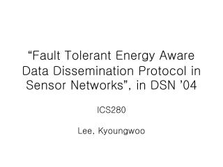 """ Fault Tolerant Energy Aware Data Dissemination Protocol in Sensor Networks "" , in DSN  ' 04"