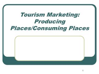 Tourism Marketing: Producing Places/Consuming Places