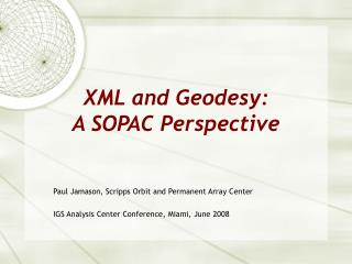 XML and Geodesy:  A SOPAC Perspective